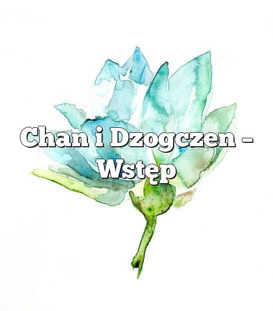 Chan i Dzogczen – Wstęp