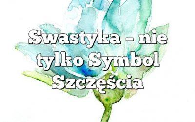 Swastyka – nie tylko Symbol Szczęścia